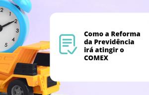 Como a Reforma da Previdência irá atingir o COMEX