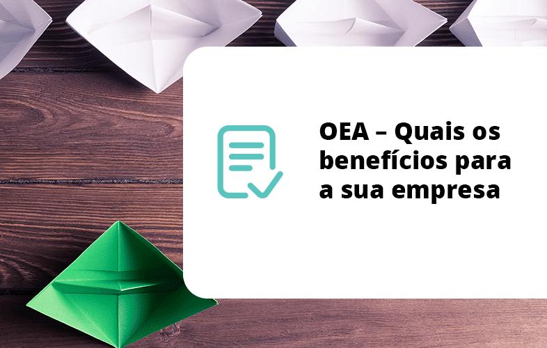 OEA – Quais os benefícios para a sua empresa