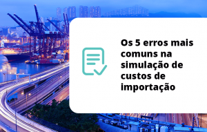 Os 5 erros mais comuns na simulação de custos de importação
