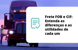 Frete FOB e CIF: Entenda as diferenças e as utilidades de cada um