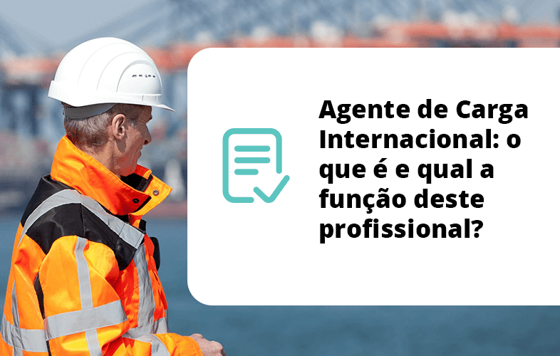 Agente de Carga Internacional: o que é e qual a função deste profissional?