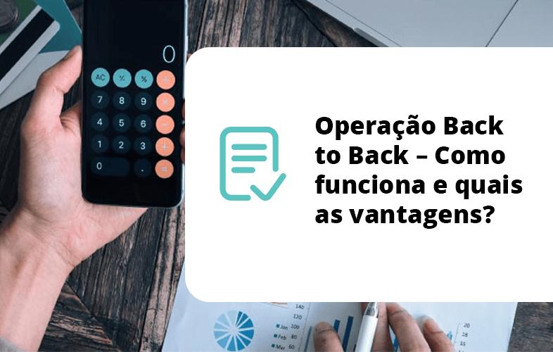 Operação Back to Back – Como funciona e quais as vantagens?