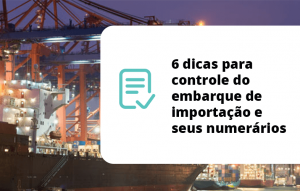 6 dicas para controle do embarque de importação e seus numerários