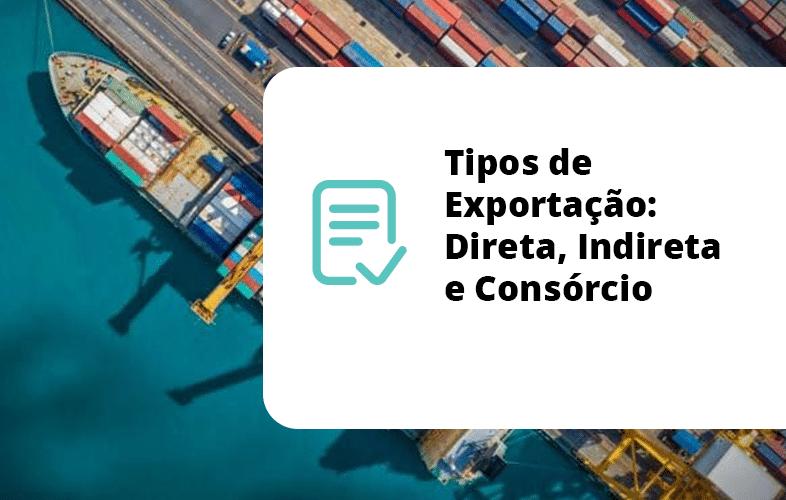 Tipos de Exportação: Direta, Indireta e Consórcio