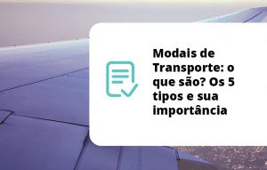Modais de Transporte: o que são? Os 5 tipos e sua importância