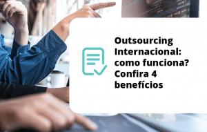 Outsourcing Internacional: como funciona? Confira 4 benefícios