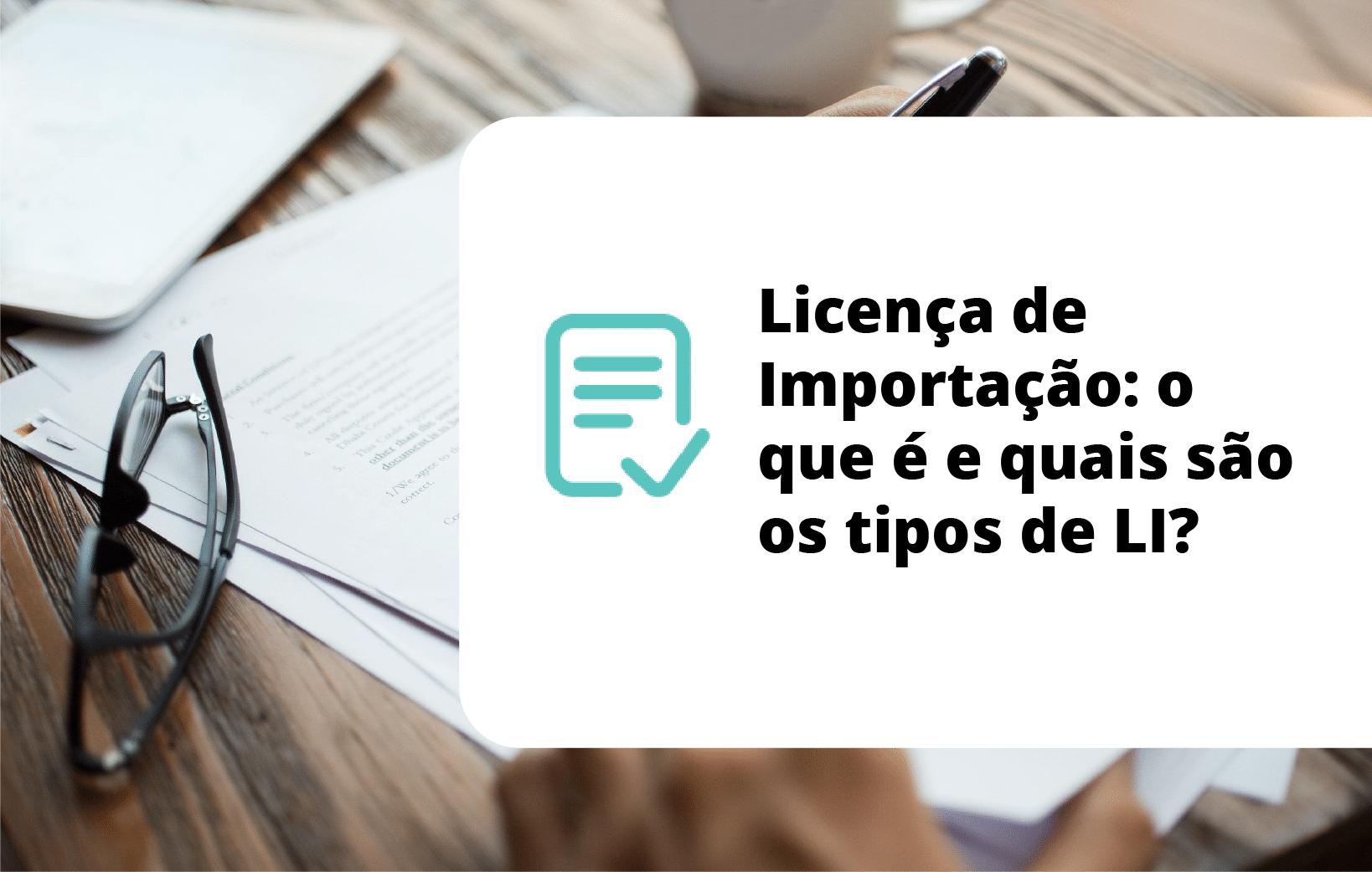 Licença de Importação: o que é e quais são os tipos de LI?
