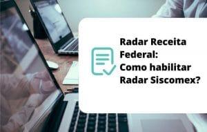 Radar Receita Federal: Como habilitar Radar Siscomex?