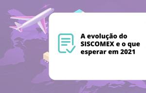 O que esperar do Siscomex em 2021