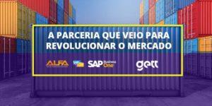 SAP B1 (ALFA ERP + Gett), como essa parceria pode revolucionar o Comércio Exterior